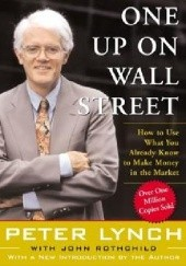 Okładka książki One Up On Wall Street: How to Use What You Already Know to Make Money in the Market Peter Lynch, John Rothchild