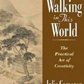 Okładka książki Walking in This World: The Practical Art of Creativity Julia Cameron