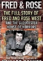 Okładka książki Fred & Rose. The Full Story of Fred and Rose West and the Gloucester House of Horrors Howard Sounes