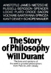 Okładka książki The Story of Philosophy: The Lives and Opinions of the Worlds Greatest Philosophers Will Durant