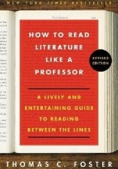 Okładka książki How to Read Literature Like a Professor.  A Lively and Entertaining Guide to Reading Between the Lines Thomas C. Foster