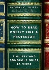 Okładka książki How to Read Poetry Like a Professor. A Quippy and Sonorous Guide to Verse Thomas C. Foster