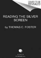 Okładka książki Reading the Silver Screen. A Film Lovers Guide to Decoding the Art Form That Moves Thomas C. Foster