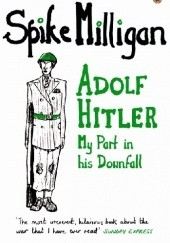 Okładka książki Adolf Hitler: My Part in his Downfall Spike Milligan