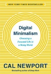 Okładka książki Digital Minimalism: Choosing a Focused Life in a Noisy World Cal Newport