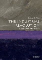 Okładka książki The Industrial Revolution: A Very Short Introduction Robert C. Allen