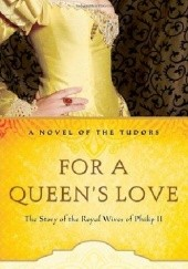Okładka książki For a Queens Love: The Stories of the Royal Wives of Philip II Jean Plaidy