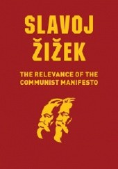 Okładka książki The Relevance of the Communist Manifesto Slavoj Žižek