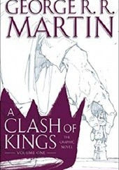 Okładka książki A Clash of Kings: The Graphic Novel: Volume One Daniel Abraham, George R.R. Martin