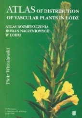 Okładka książki Atlas of Distribution of Vascular Plants in Łódź. Atlas rozmieszczenia roślin naczyniowych w Łodzi Piotr Witosławski