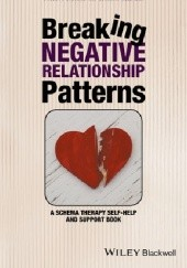 Okładka książki Breaking Negative Relationship Patterns: A Schema Therapy Self-Help and Support Book Eckhard Roediger, Bruce A. Stevens