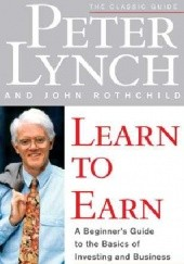 Okładka książki Learn to Earn: A Beginners Guide to the Basics of Investing and Business Peter Lynch, John Rothchild