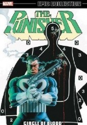 Okładka książki Punisher Epic Collection: Circle Of Blood Mike Baron, Jo Duffy, Steven Grant, Klaus Janson, Ann Nocenti, Dave Ross, Mike Vosburg, Mike Zeck