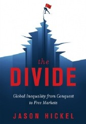 Okładka książki The Divide. A Brief Guide to Global Inequality and its Solutions Jason Hickel