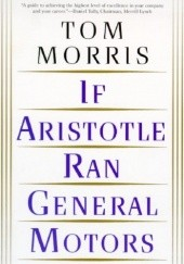 Okładka książki If Aristotle ran General Motors Tom Morris