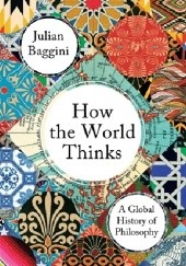 Okładka książki How the World Thinks Julian Baggini