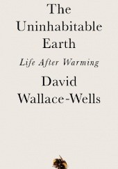 Okładka książki The Uninhabitable Earth: Life After Warming David Wallace-Wells