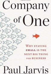 Okładka książki Company of One: Why Staying Small Is the Next Big Thing for Business Paul Jarvis