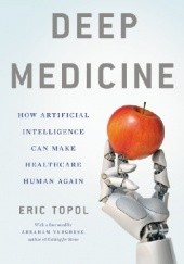 Okładka książki Deep Medicine How Artificial Intelligence Can Make Healthcare Human Again Topol Eric J.