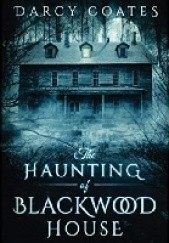 Okładka książki The Haunting of Blackwood House Darcy Coates