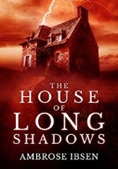 Okładka książki The House of Long Shadows Ambrose Ibsen