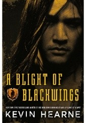 Okładka książki A Blight of Blackwings Kevin Hearne