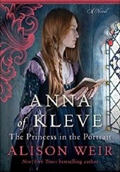 Okładka książki Anna of Kleve: The Princess in the Portrait Alison Weir