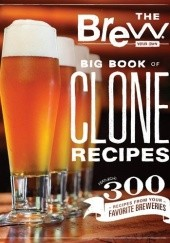Okładka książki The Brew Your Own Big Book of Clone Recipes: Featuring 300 Homebrew Recipes from Your Favorite Breweries Thom O'Hearn