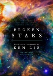 Okładka książki Broken Stars: Contemporary Chinese Science Fiction in Translation Baoshu, Jingbo Cheng, Fei Dao, Tang Fei, Shi Gu, Xia Jia, Hao Jingfang, Cixin Liu, Ken Liu, Boyong Ma, Chen Qiufan, Zhang Ran, Han Song, Regina Kanyu Wang, Anna Wu