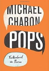 Okładka książki Pops: Fatherhood in Pieces Michael Chabon