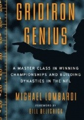 Okładka książki Gridiron Genius A Master Class in Winning Championships and Building Dynasties in the NFL Bill Belichick, Michael Lombardi