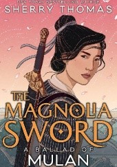 Okładka książki The Magnolia Sword: A Ballad of Mulan Sherry Thomas