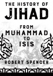 Okładka książki THE HISTORY OF JIHAD: FROM MUHAMMAD TO ISIS Robert Spencer