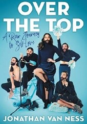 Okładka książki Over the Top: A Raw Journey to Self-Love Jonathan Van Ness