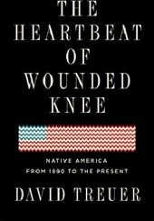 Okładka książki The Heartbeat of Wounded Knee: Native America from 1890 to the Present David Treuer