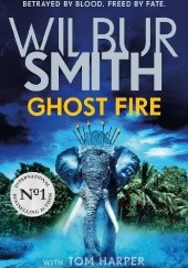 Okładka książki Ghost Fire Tom Harper, Wilbur Smith
