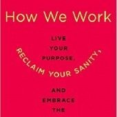 Okładka książki How We Work: Live Your Purpose, Reclaim Your Sanity, and Embrace the Daily Grind Leah Weiss