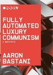 Okładka książki Fully Automated Luxury Communism: A Manifesto Aaron Bastani