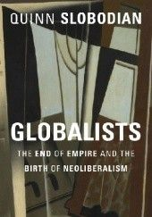 Okładka książki Globalists. The End of Empire and the Birth of Neoliberalism Quinn Slobodian
