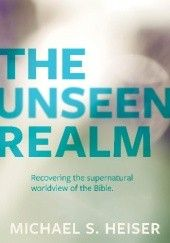 Okładka książki The Unseen Realm: Recovering the Supernatural Worldview of the Bible Michael Heiser