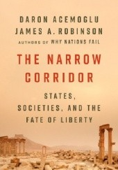 Okładka książki The Narrow Corridor: States, Societies, and the Fate of Liberty Daron Acemoglu, James A. Robinson