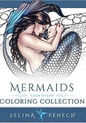 Okładka książki Mermaids - Calm Ocean Coloring Collection Selina Fenech