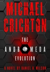 Okładka książki The Andromeda Evolution Michael Crichton, Daniel H. Wilson