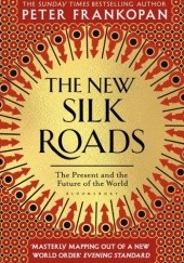 Okładka książki The New Silk Roads The Present and Future of the World Peter Frankopan