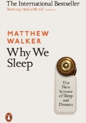 Okładka książki Why we sleep. The new science of sleep and dreams Matthew Walker