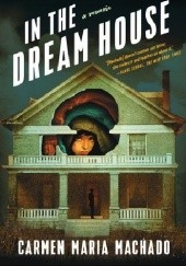 Okładka książki In the Dream House Carmen Maria Machado