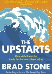Okładka książki The Upstarts: How Uber, Airbnb, and the Killer Companies of the New Silicon Valley Are Changing the World Brad Stone