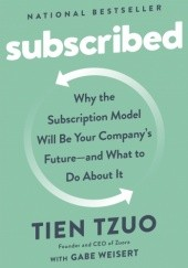 Okładka książki Subscribed: Why the Subscription Model Will Be Your Companys Future - and What to Do About It Tien Tzuo