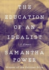 Okładka książki The Education of an Idealist: A Memoir Samantha Power