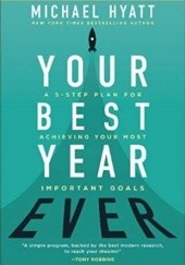Okładka książki Your Best Year Ever: A 5-Step Plan for Achieving Your Most Important Goals Michael Hyatt